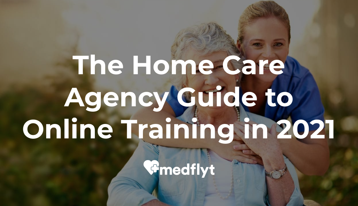 The Home Care Agency Guide to Online Training in 2021