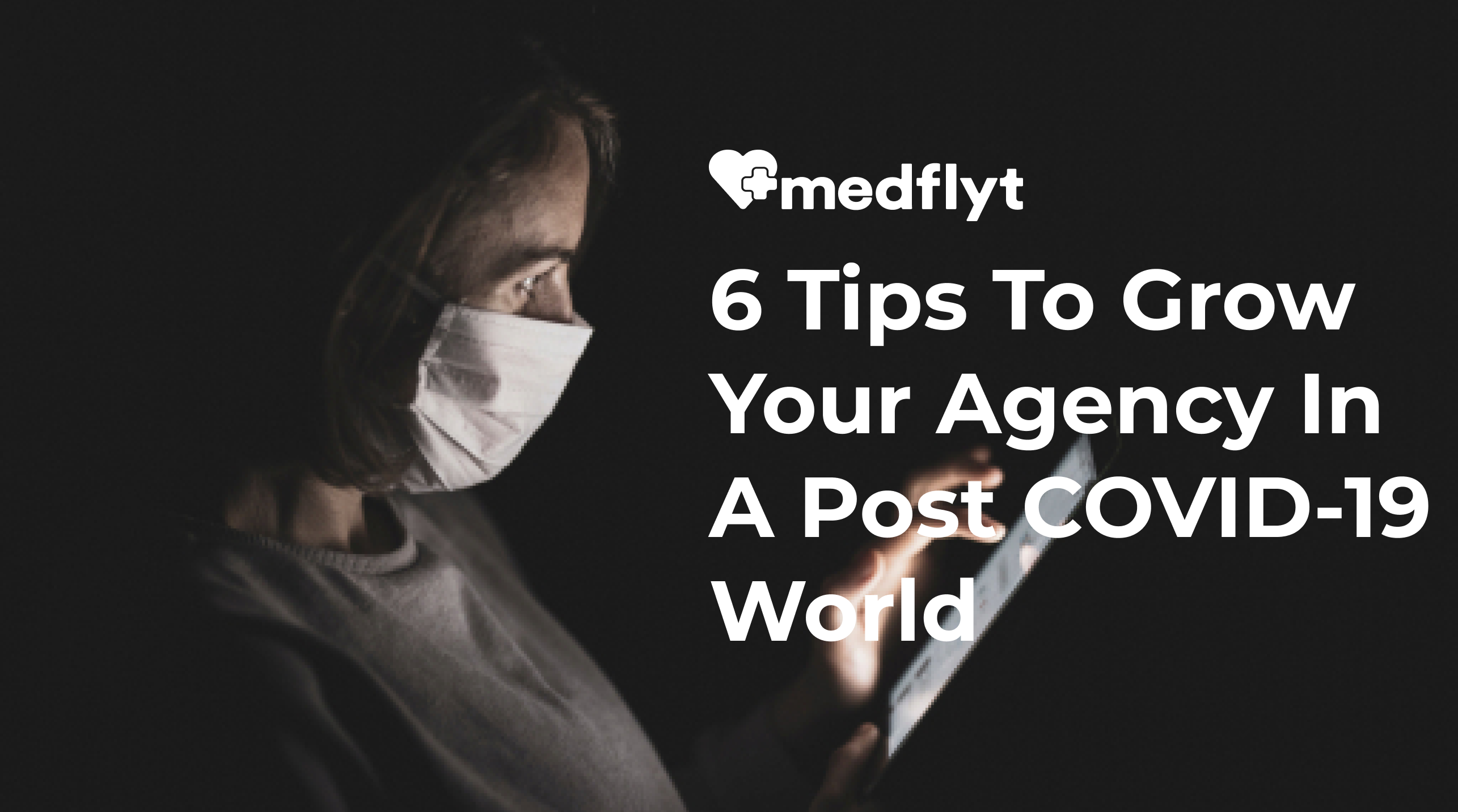 6 Tips to Grow Your Agency In A Post COVID-19 World