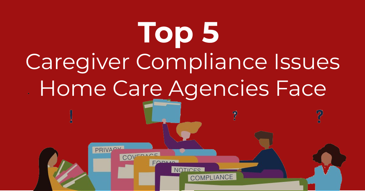 Top 5 Caregiver Compliance Issues Home Care Agencies Face
